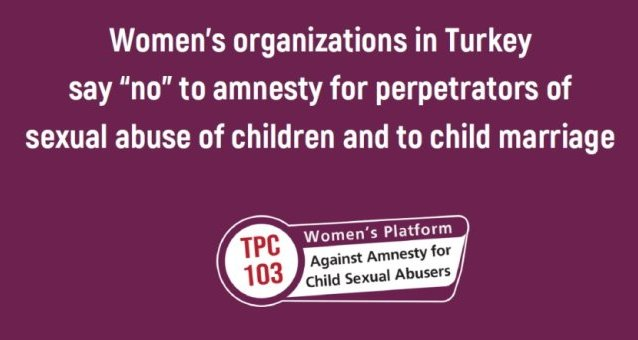 "Women's organizations in Turkey say ""no"" to amnesty for perpetrators of sexual abuse of children and to child marriage"